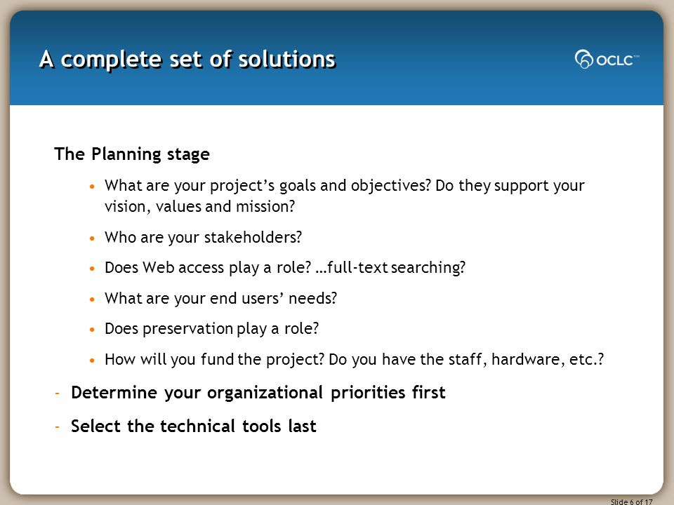 Slide 6 of 17 A complete set of solutions The Planning stage What are your projects goals and objectives.