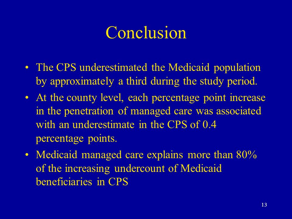 13 Conclusion The CPS underestimated the Medicaid population by approximately a third during the study period.