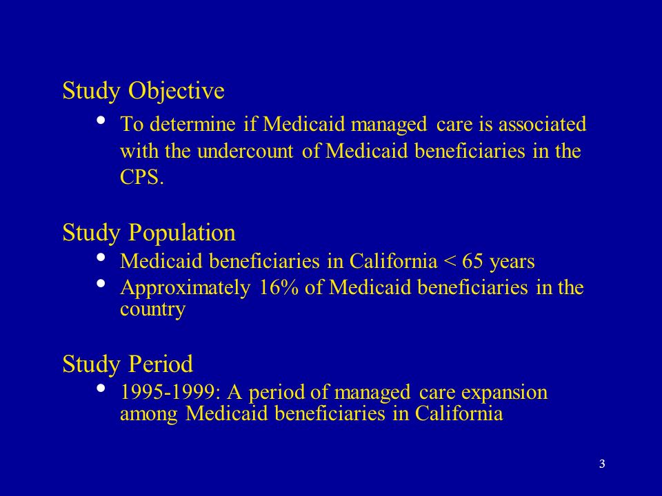 3 Study Objective To determine if Medicaid managed care is associated with the undercount of Medicaid beneficiaries in the CPS.