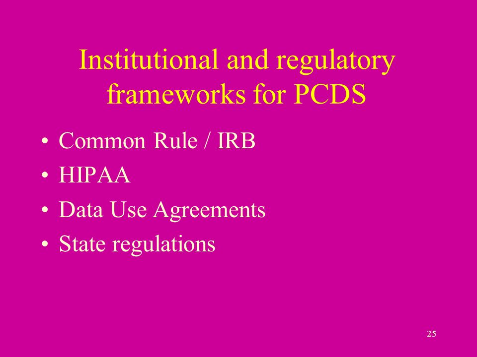 25 Institutional and regulatory frameworks for PCDS Common Rule / IRB HIPAA Data Use Agreements State regulations