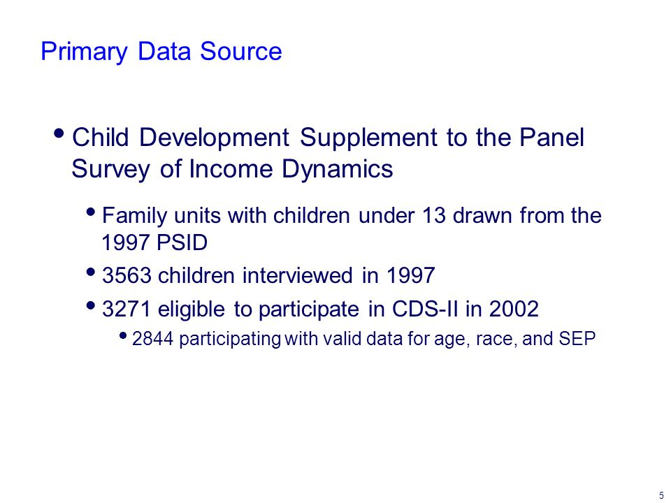 5 Primary Data Source Child Development Supplement to the Panel Survey of Income Dynamics Family units with children under 13 drawn from the 1997 PSID 3563 children interviewed in 1997 3271 eligible to participate in CDS-II in 2002 2844 participating with valid data for age, race, and SEP