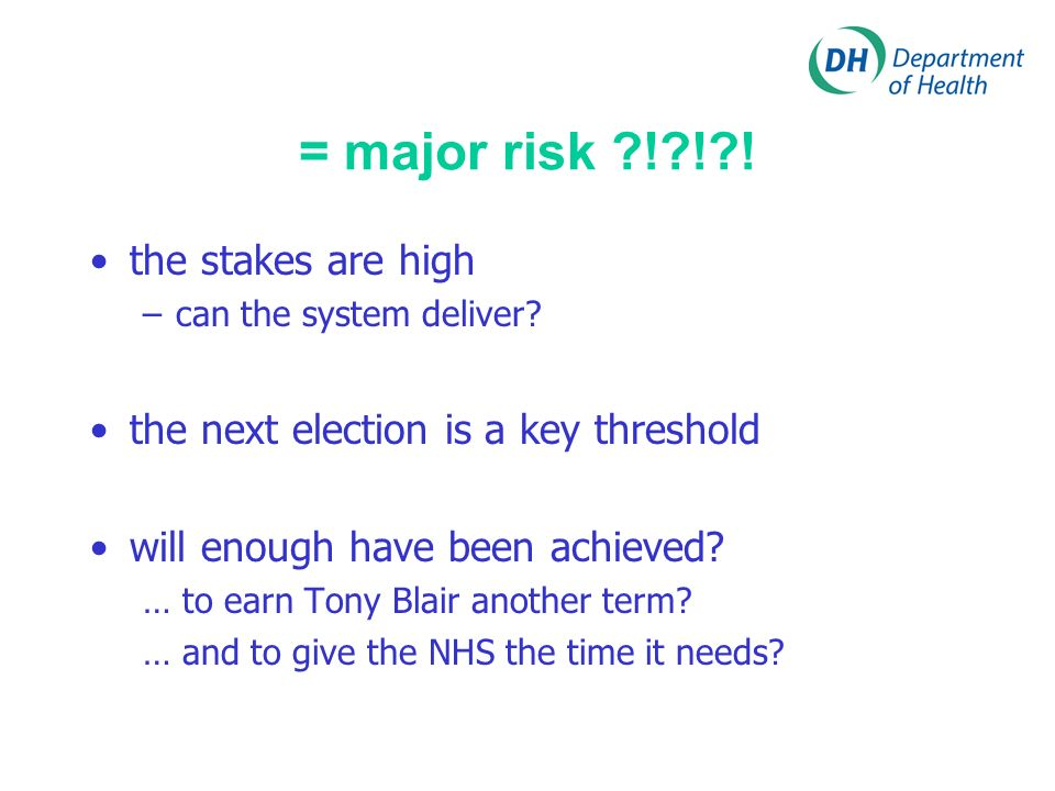 = major risk ! ! . the stakes are high –can the system deliver.
