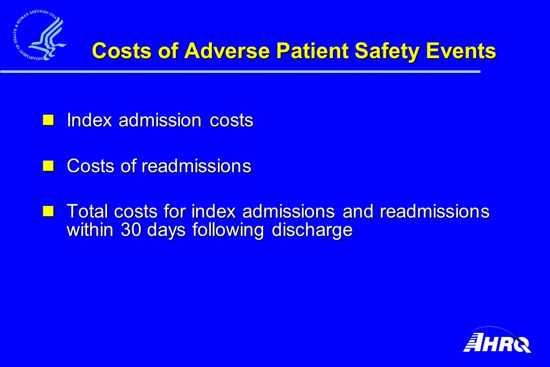 Costs of Adverse Patient Safety Events Index admission costs Index admission costs Costs of readmissions Costs of readmissions Total costs for index admissions and readmissions within 30 days following discharge Total costs for index admissions and readmissions within 30 days following discharge