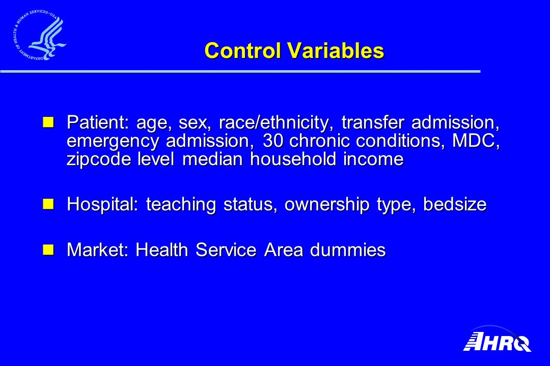 Control Variables Patient: age, sex, race/ethnicity, transfer admission, emergency admission, 30 chronic conditions, MDC, zipcode level median household income Patient: age, sex, race/ethnicity, transfer admission, emergency admission, 30 chronic conditions, MDC, zipcode level median household income Hospital: teaching status, ownership type, bedsize Hospital: teaching status, ownership type, bedsize Market: Health Service Area dummies Market: Health Service Area dummies