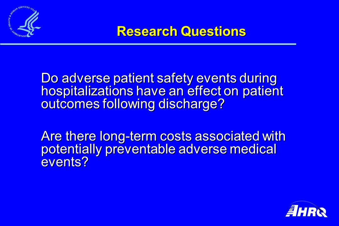 Research Questions Do adverse patient safety events during hospitalizations have an effect on patient outcomes following discharge.
