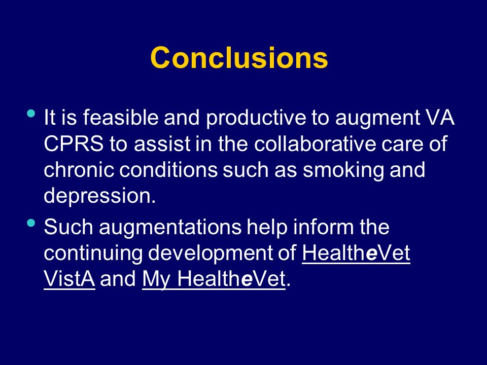 Conclusions It is feasible and productive to augment VA CPRS to assist in the collaborative care of chronic conditions such as smoking and depression.