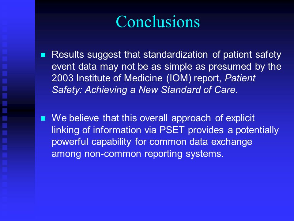 Conclusions Results suggest that standardization of patient safety event data may not be as simple as presumed by the 2003 Institute of Medicine (IOM) report, Patient Safety: Achieving a New Standard of Care.