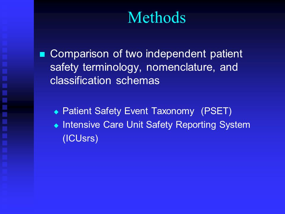 Methods Comparison of two independent patient safety terminology, nomenclature, and classification schemas Patient Safety Event Taxonomy (PSET) Intensive Care Unit Safety Reporting System (ICUsrs)