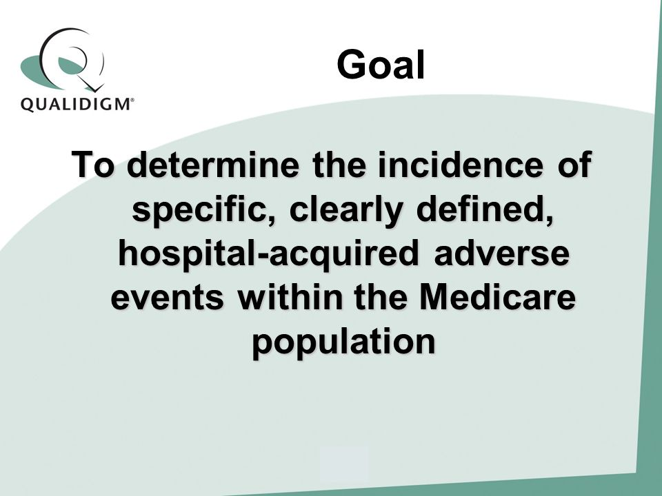 Goal To determine the incidence of specific, clearly defined, hospital-acquired adverse events within the Medicare population