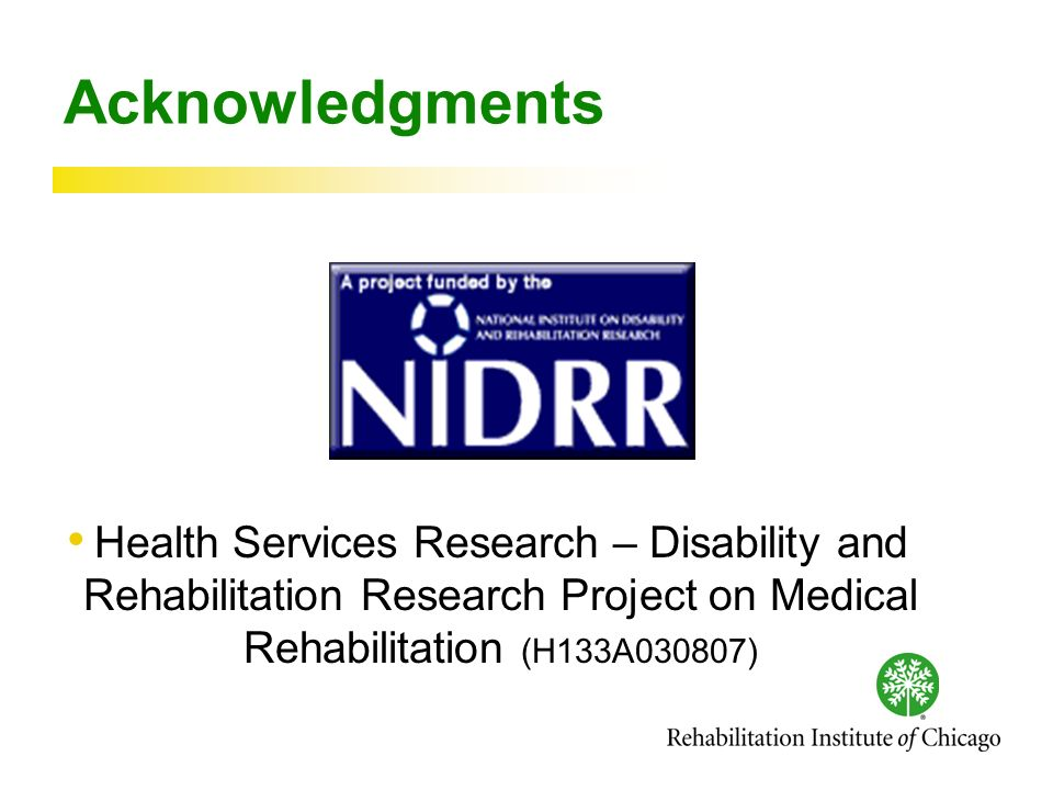 Acknowledgments Health Services Research – Disability and Rehabilitation Research Project on Medical Rehabilitation (H133A030807)