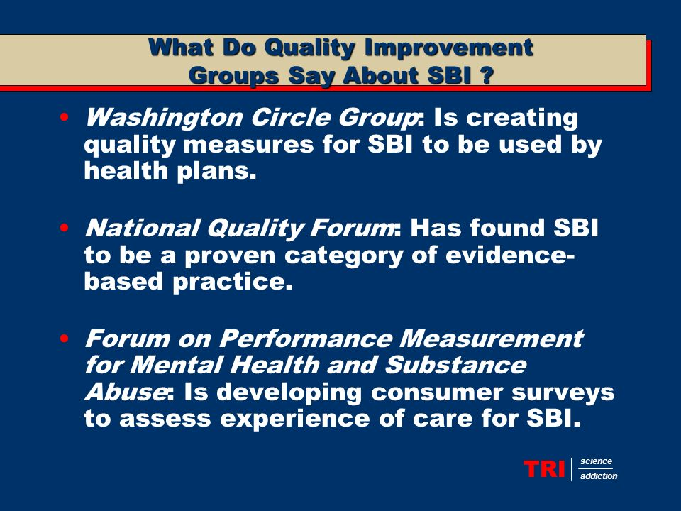 TRI science addiction What Do Quality Improvement Groups Say About SBI .