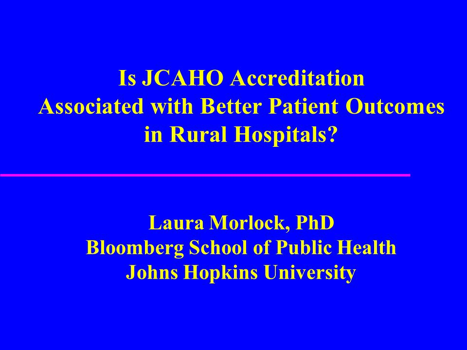 Is JCAHO Accreditation Associated with Better Patient Outcomes in Rural Hospitals.