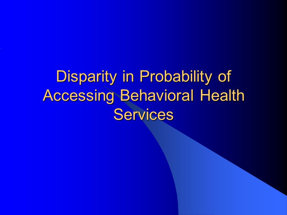Disparity in Probability of Accessing Behavioral Health Services