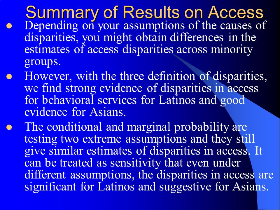 Summary of Results on Access Depending on your assumptions of the causes of disparities, you might obtain differences in the estimates of access disparities across minority groups.