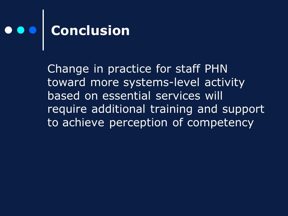 Conclusion Change in practice for staff PHN toward more systems-level activity based on essential services will require additional training and support to achieve perception of competency