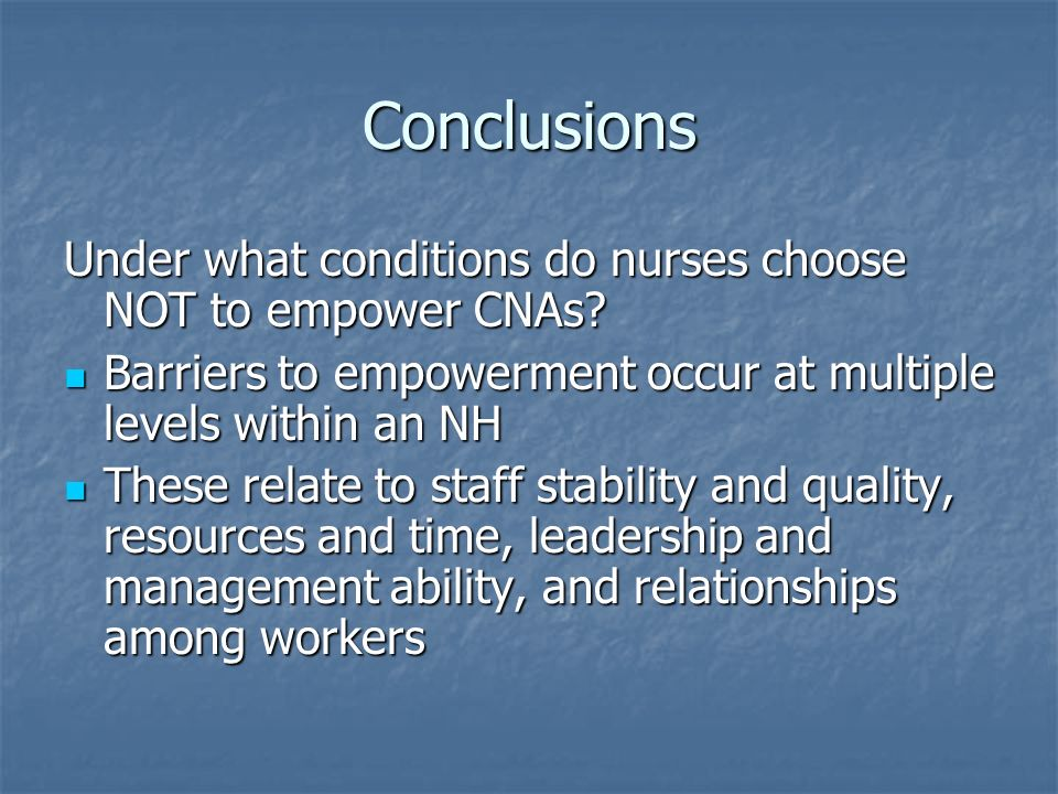 Conclusions Under what conditions do nurses choose NOT to empower CNAs.
