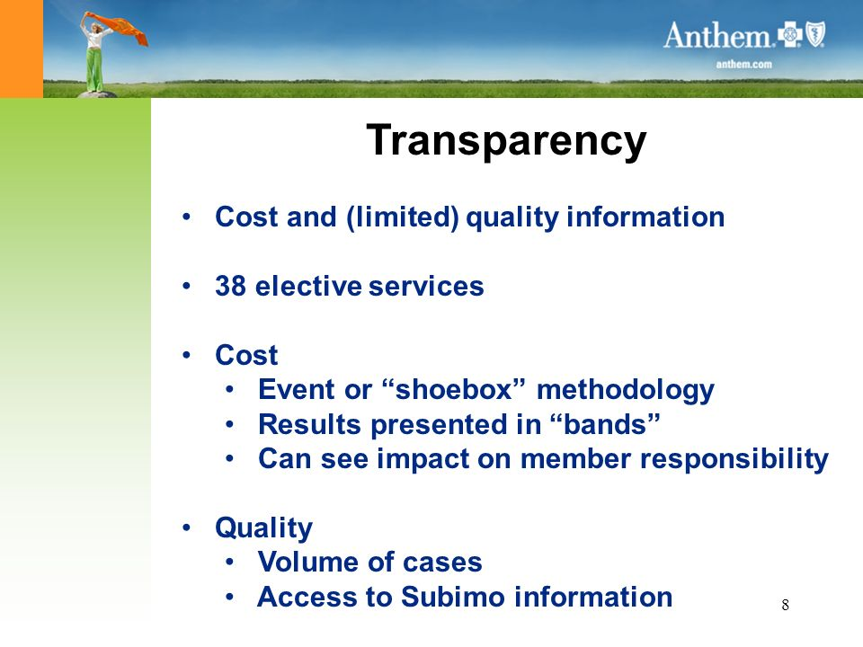 8 Transparency Cost and (limited) quality information 38 elective services Cost Event or shoebox methodology Results presented in bands Can see impact on member responsibility Quality Volume of cases Access to Subimo information