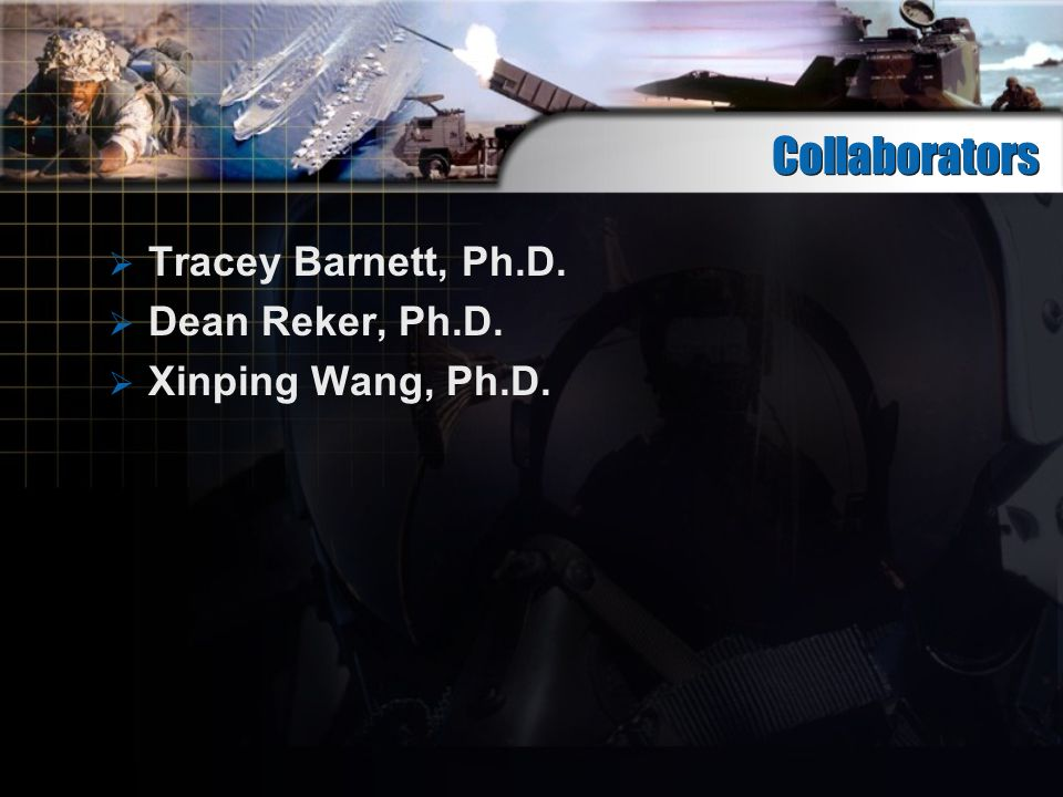 Collaborators Tracey Barnett, Ph.D. Dean Reker, Ph.D. Xinping Wang, Ph.D.