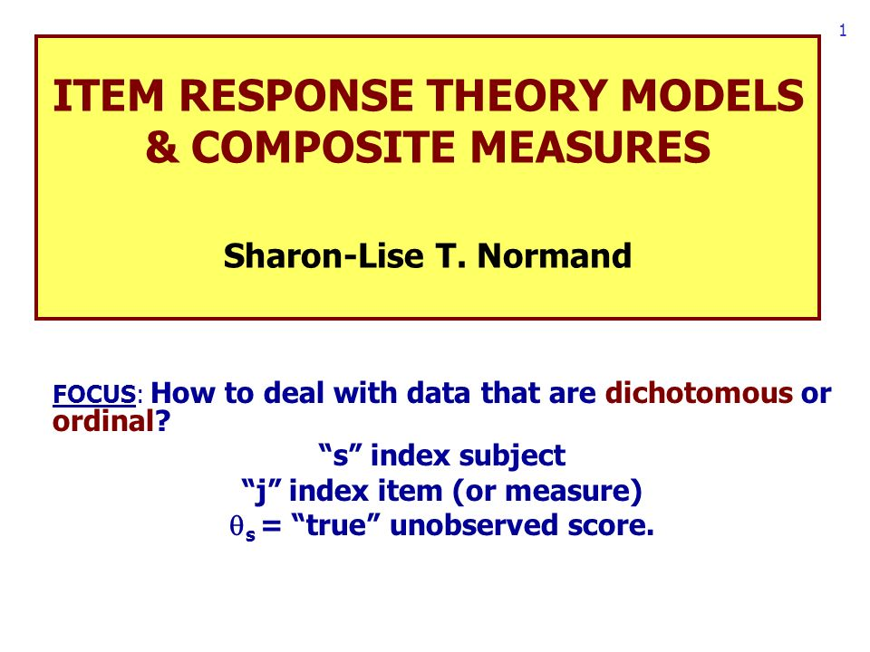 1 ITEM RESPONSE THEORY MODELS & COMPOSITE MEASURES Sharon-Lise T.