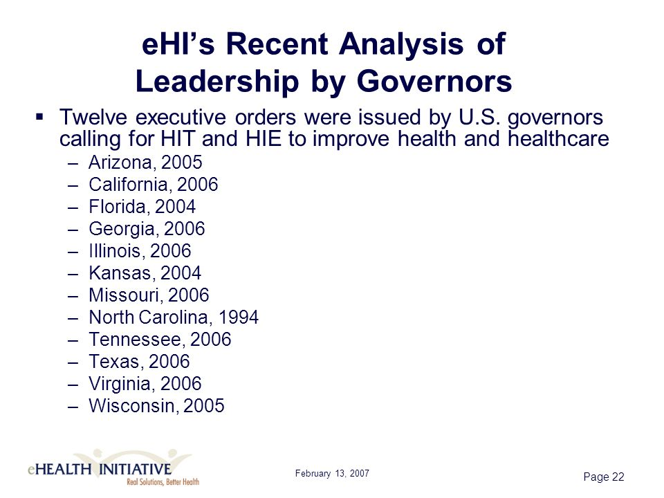 February 13, 2007 Page 22 eHIs Recent Analysis of Leadership by Governors Twelve executive orders were issued by U.S.