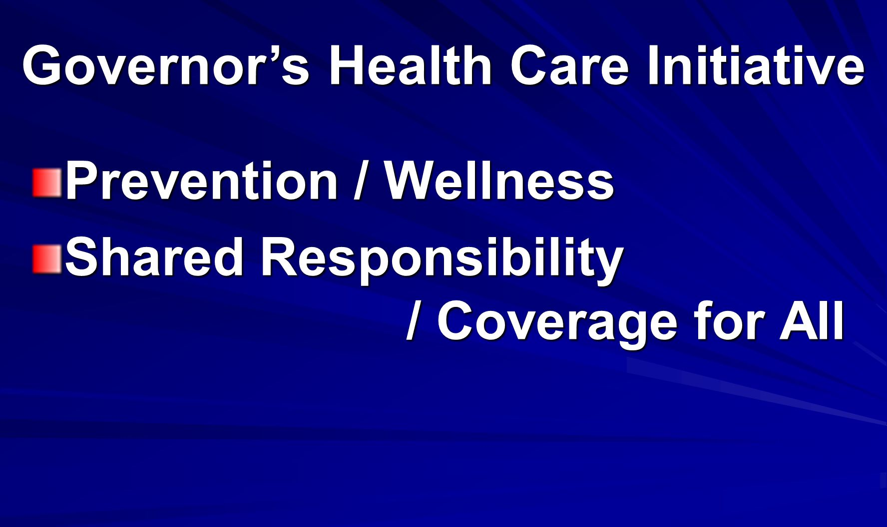 Prevention / Wellness Shared Responsibility / Coverage for All Governors Health Care Initiative