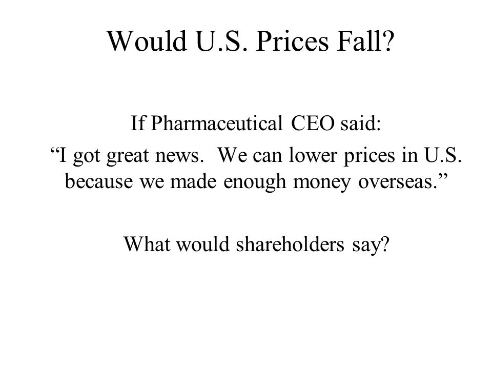 Would U.S. Prices Fall. If Pharmaceutical CEO said: I got great news.