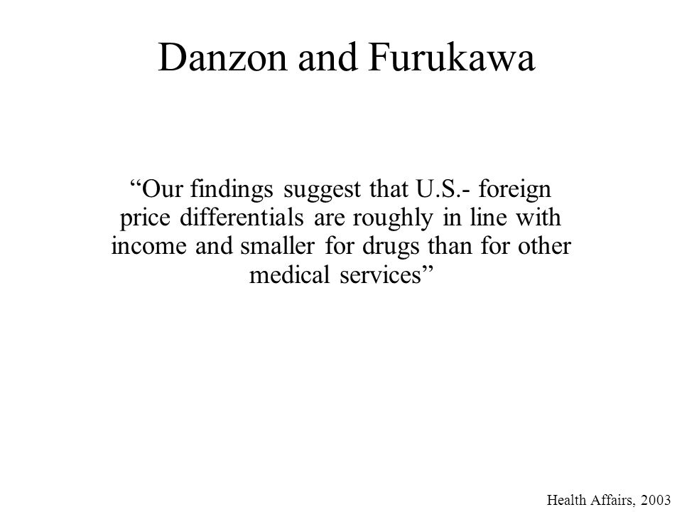 Danzon and Furukawa Our findings suggest that U.S.- foreign price differentials are roughly in line with income and smaller for drugs than for other medical services Health Affairs, 2003