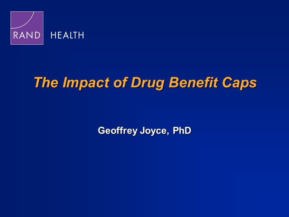 The Impact of Drug Benefit Caps Geoffrey Joyce, PhD
