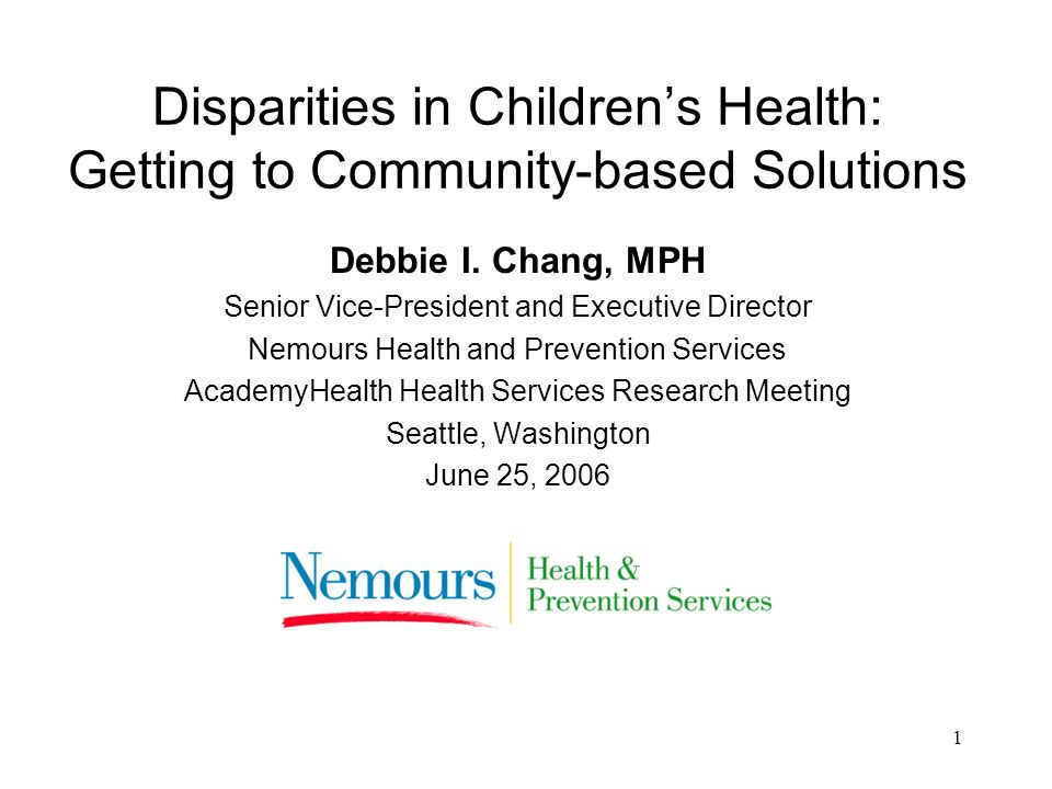 1 Disparities in Childrens Health: Getting to Community-based Solutions Debbie I.