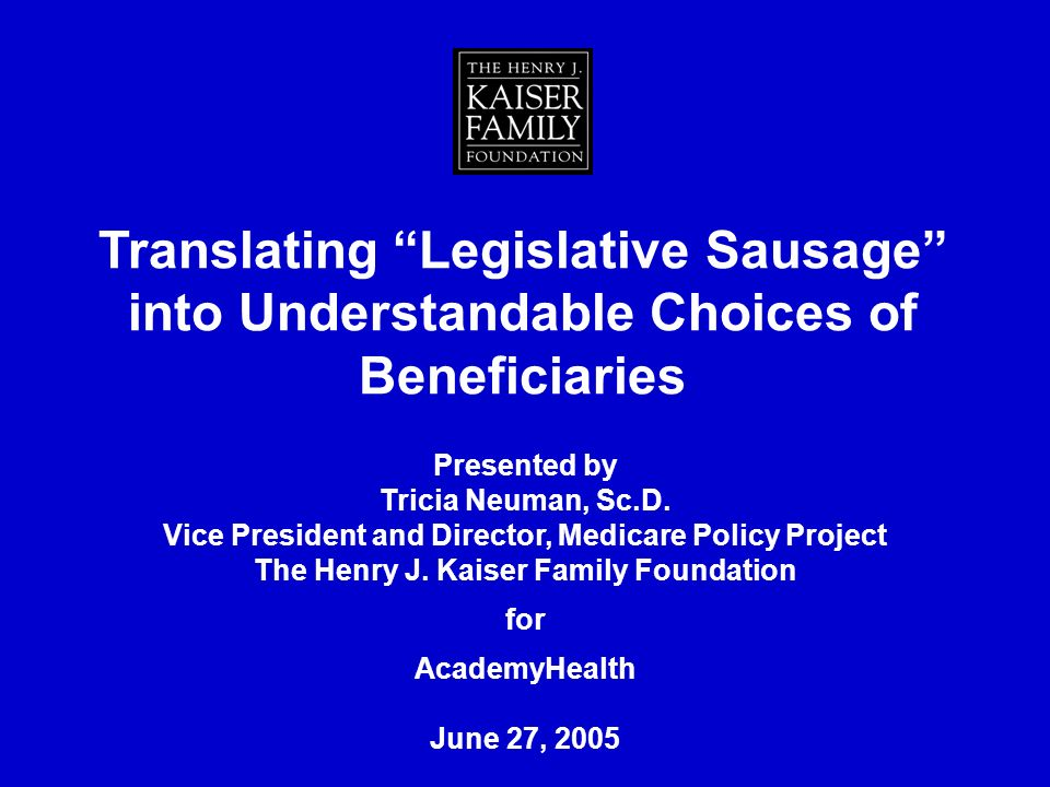 Translating Legislative Sausage into Understandable Choices of Beneficiaries Presented by Tricia Neuman, Sc.D.