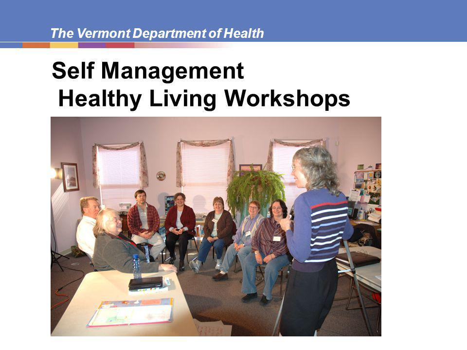 The Vermont Department of Health Self Management Healthy Living Workshops