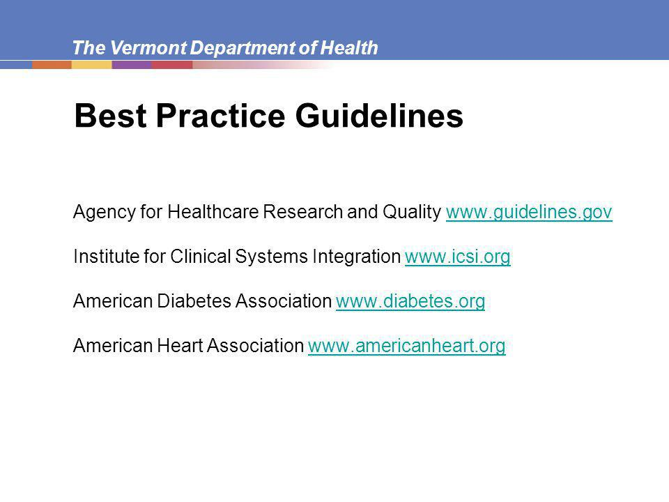 The Vermont Department of Health Best Practice Guidelines Agency for Healthcare Research and Quality   Institute for Clinical Systems Integration   American Diabetes Association   American Heart Association