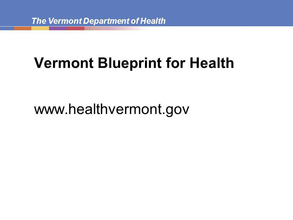 The Vermont Department of Health Vermont Blueprint for Health