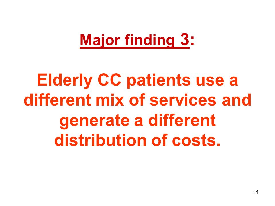 14 Major finding 3: Elderly CC patients use a different mix of services and generate a different distribution of costs.