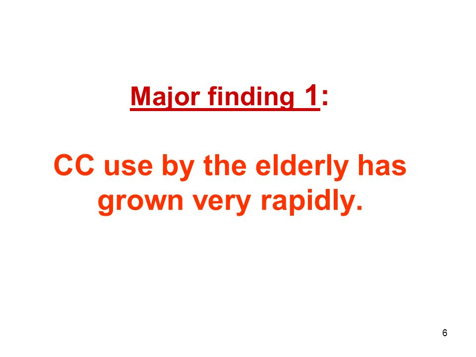 6 Major finding 1: CC use by the elderly has grown very rapidly.