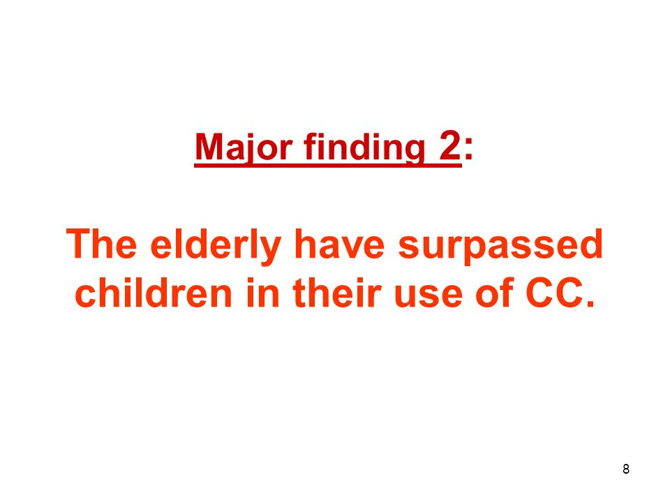 8 Major finding 2: The elderly have surpassed children in their use of CC.