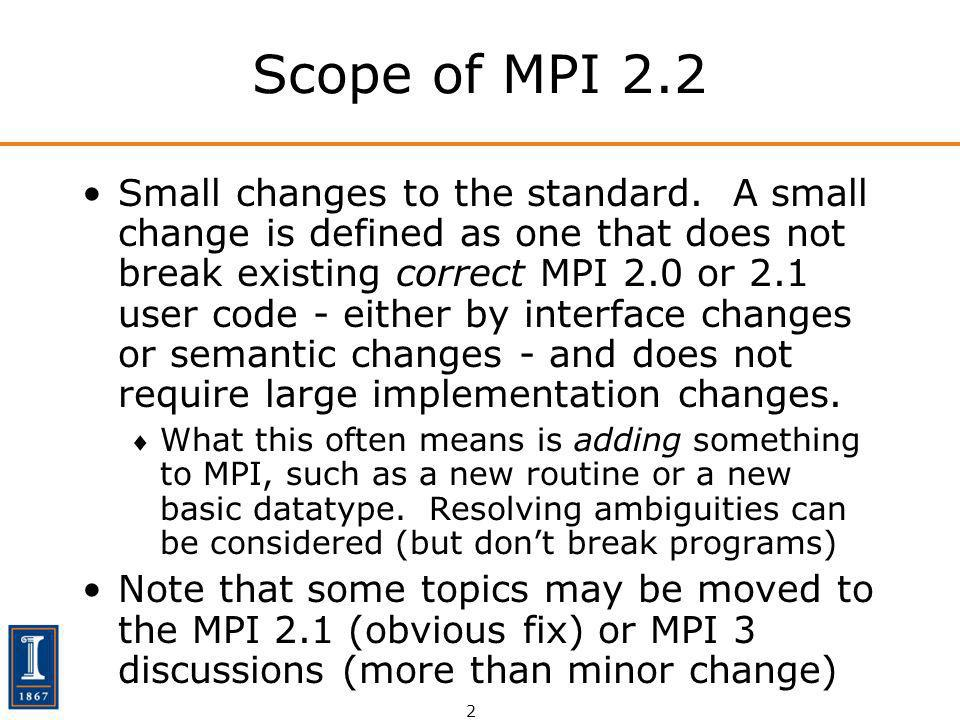 2 Scope of MPI 2.2 Small changes to the standard.