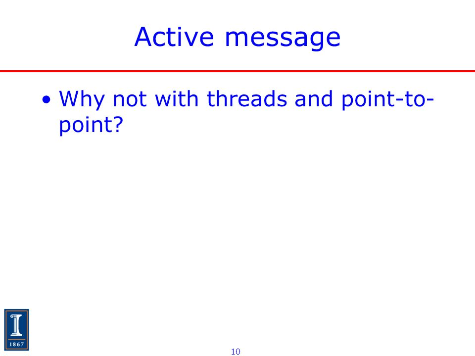 10 Active message Why not with threads and point-to- point