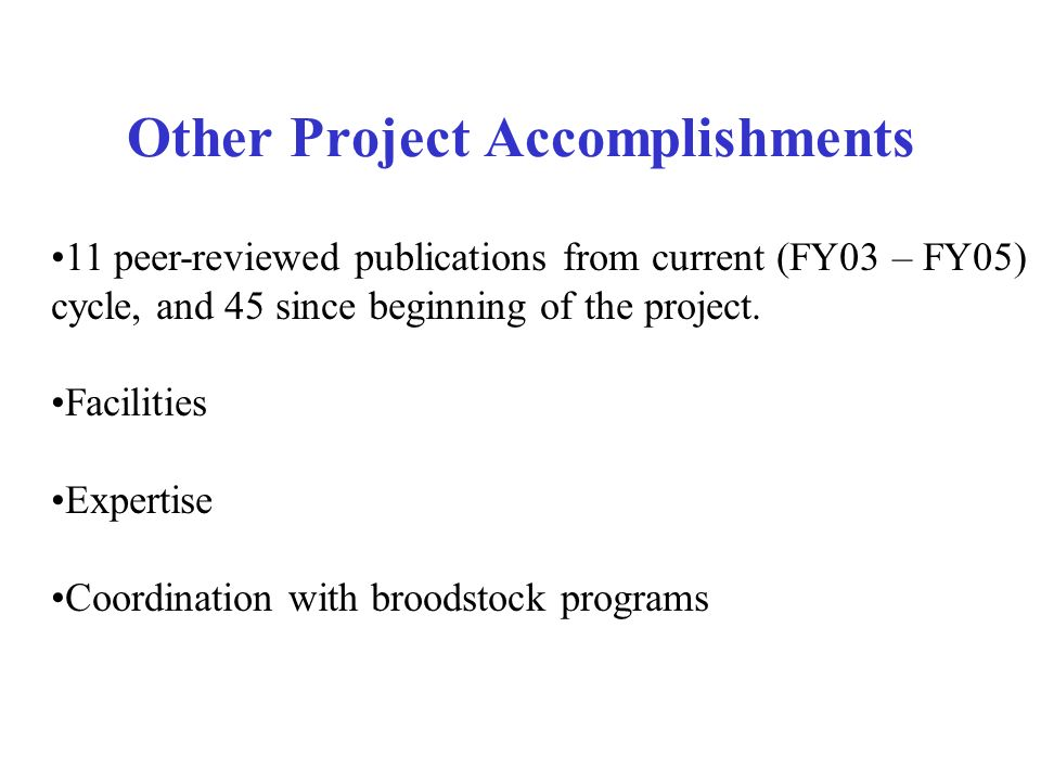 Other Project Accomplishments 11 peer-reviewed publications from current (FY03 – FY05) cycle, and 45 since beginning of the project.