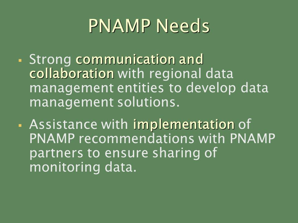 PNAMP Needs communication and collaboration Strong communication and collaboration with regional data management entities to develop data management solutions.