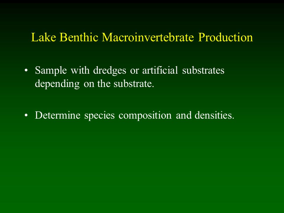 Lake Benthic Macroinvertebrate Production Sample with dredges or artificial substrates depending on the substrate.