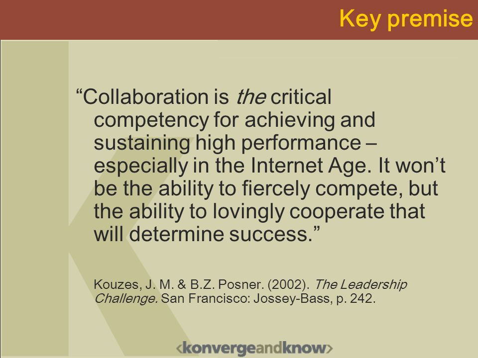 Key premise Collaboration is the critical competency for achieving and sustaining high performance – especially in the Internet Age.