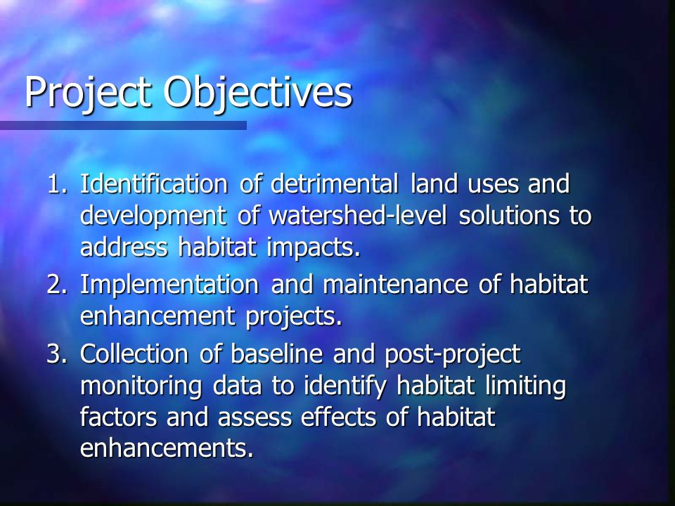 Project Objectives 1.Identification of detrimental land uses and development of watershed-level solutions to address habitat impacts.