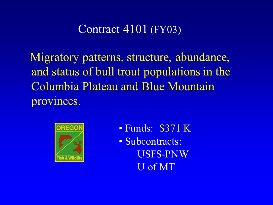 Contract 4101 (FY03) Migratory patterns, structure, abundance, and status of bull trout populations in the Columbia Plateau and Blue Mountain provinces.