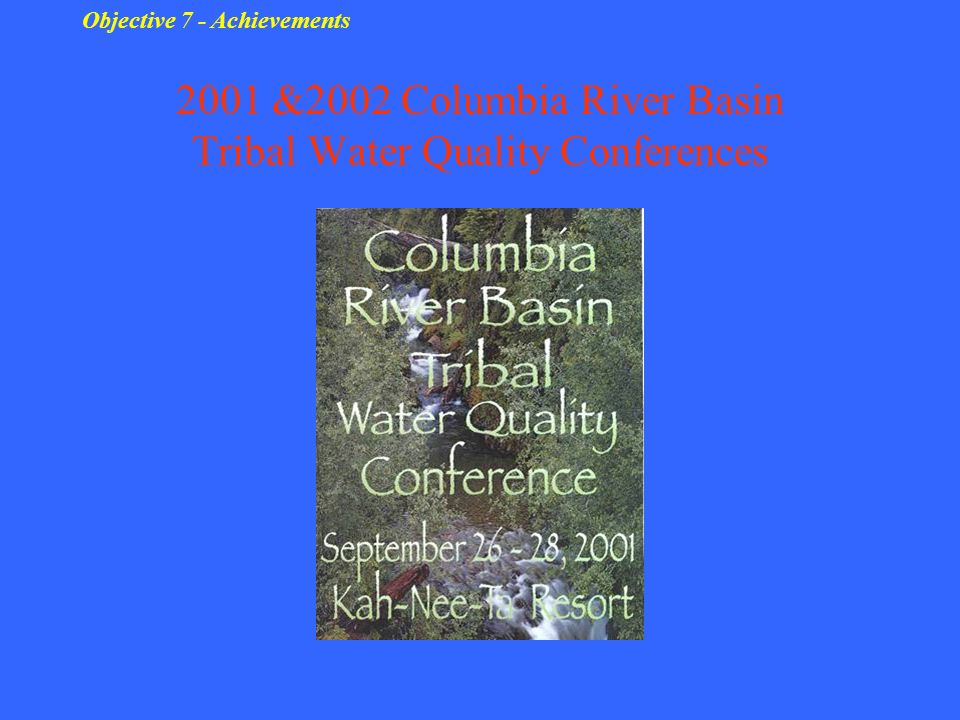 2001 &2002 Columbia River Basin Tribal Water Quality Conferences Objective 7 - Achievements