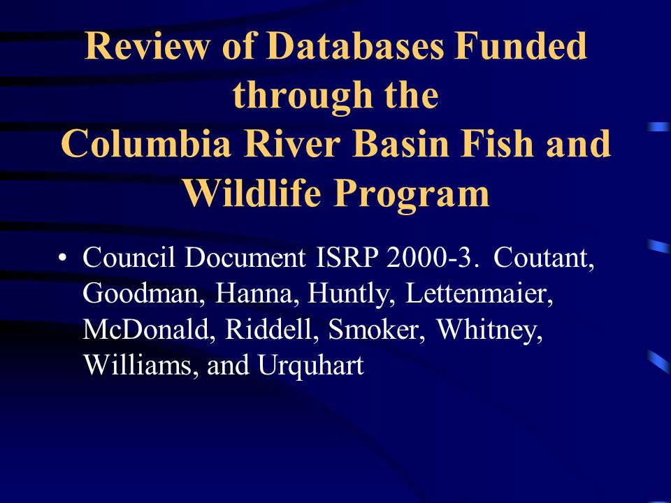 Review of Databases Funded through the Columbia River Basin Fish and Wildlife Program Council Document ISRP 2000-3.