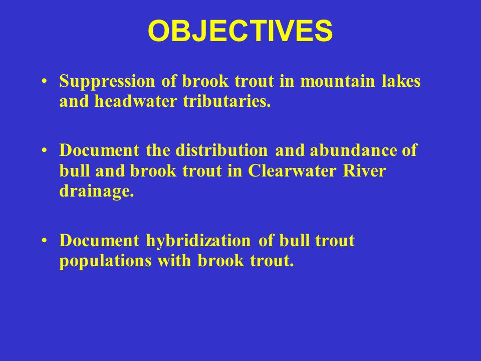 OBJECTIVES Suppression of brook trout in mountain lakes and headwater tributaries.