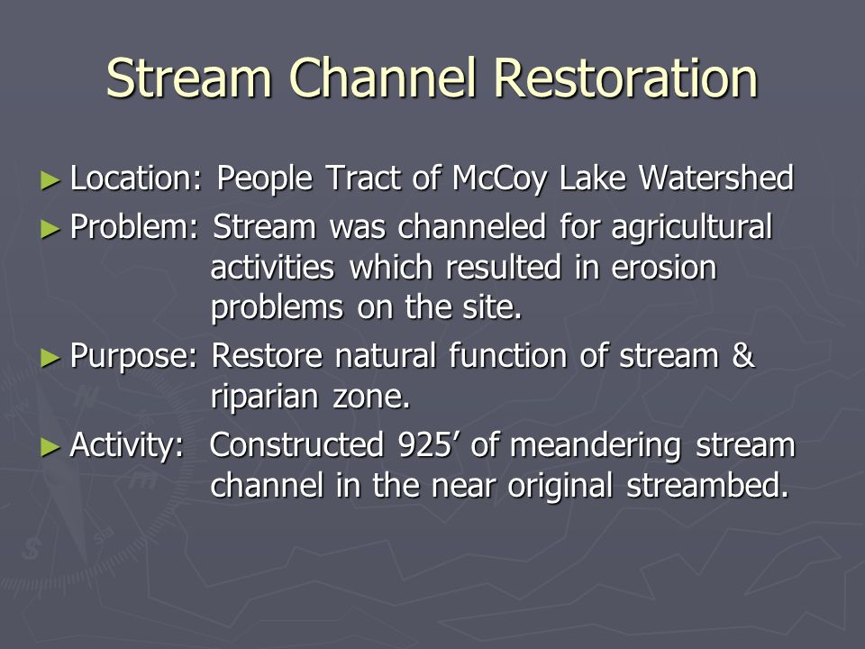 Stream Channel Restoration Location: People Tract of McCoy Lake Watershed Location: People Tract of McCoy Lake Watershed Problem: Stream was channeled for agricultural activities which resulted in erosion problems on the site.