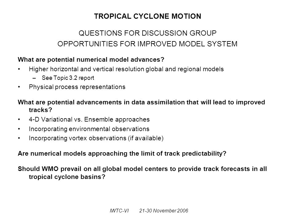 TROPICAL CYCLONE MOTION QUESTIONS FOR DISCUSSION GROUP OPPORTUNITIES FOR IMPROVED MODEL SYSTEM What are potential numerical model advances.