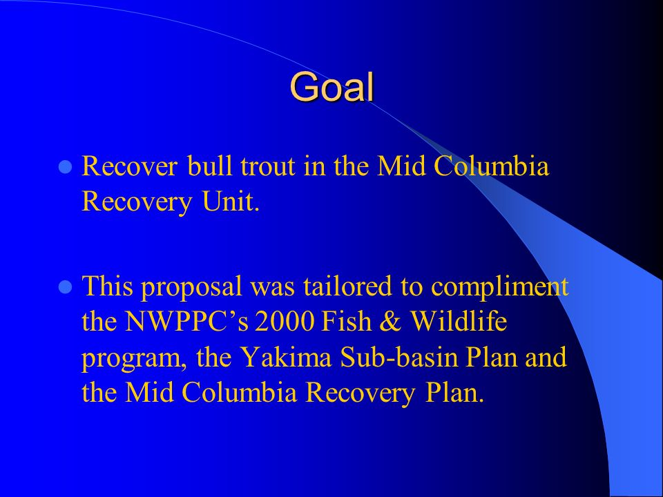 Goal Recover bull trout in the Mid Columbia Recovery Unit.